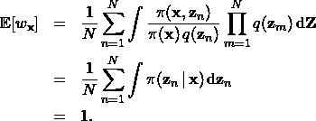 \begin{eqnarray*} \mathbb E[w_{{\bf x}}] & = & \frac{1}{N} \sum_{n = 1}^N \int \frac{\pi({\bf x}, {\bf z}_n)}{\pi({\bf x}) \, q({\bf z}_n)} \prod_{m=1}^N q({\bf z}_m) \, \mathrm d{\bf Z} \\ & = & \frac{1}{N} \sum_{n = 1}^N \int \pi({\bf z}_n \,|\, {\bf x})  \, \mathrm d{\bf z}_n \\ & = & 1. \end{eqnarray*}